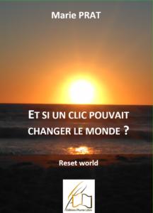 Un petit clic pour un grand déclic Et si un clic pouvait changer le monde ? Reset world, reformater le monde